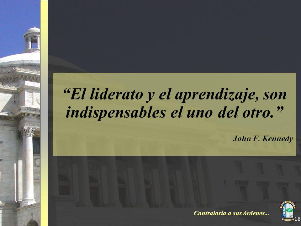 Contraloría a sus órdenes... 18 El liderato y el aprendizaje, son indispensables el uno del otro. John F. Kennedy