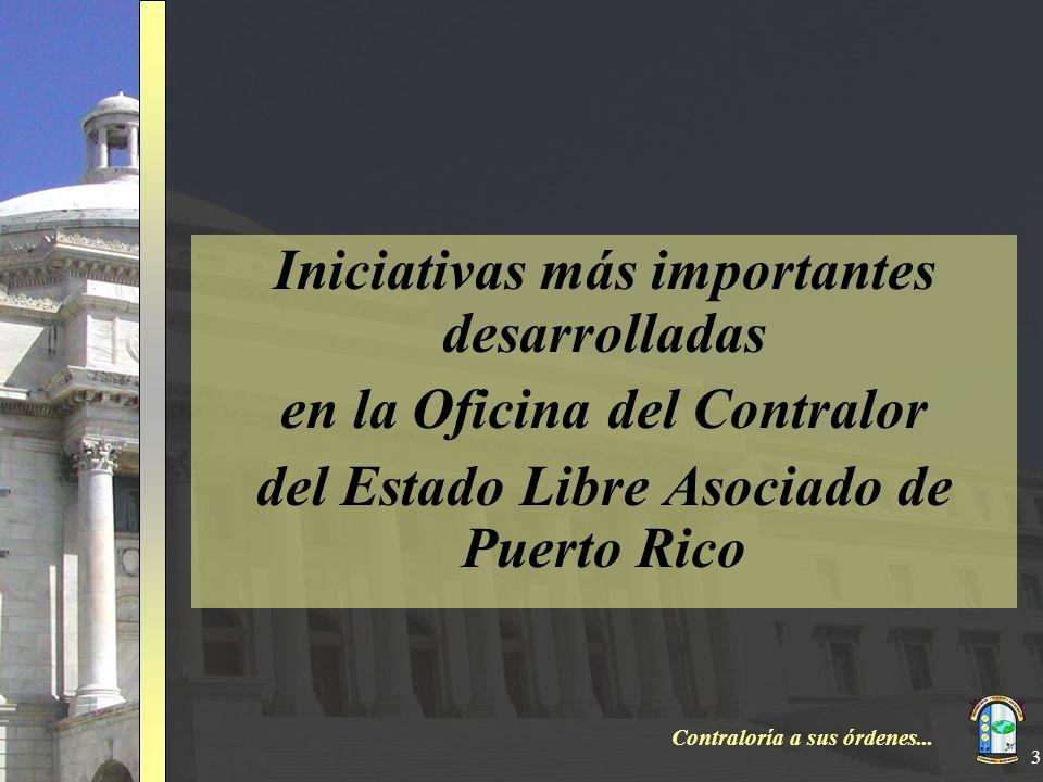 Contraloría a sus órdenes... 3 Iniciativas más importantes desarrolladas en la Oficina del Contralor del Estado Libre Asociado de Puerto Rico