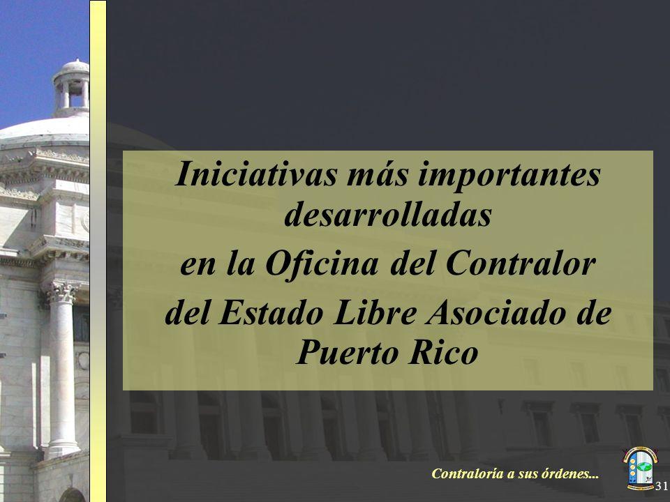 Contraloría a sus órdenes... 31 Iniciativas más importantes desarrolladas en la Oficina del Contralor del Estado Libre Asociado de Puerto Rico