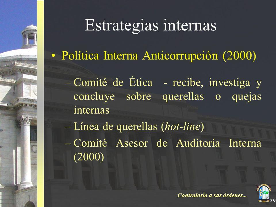Contraloría a sus órdenes... 39 Estrategias internas Política Interna Anticorrupción (2000) –Comité de Ética - recibe, investiga y concluye sobre quer