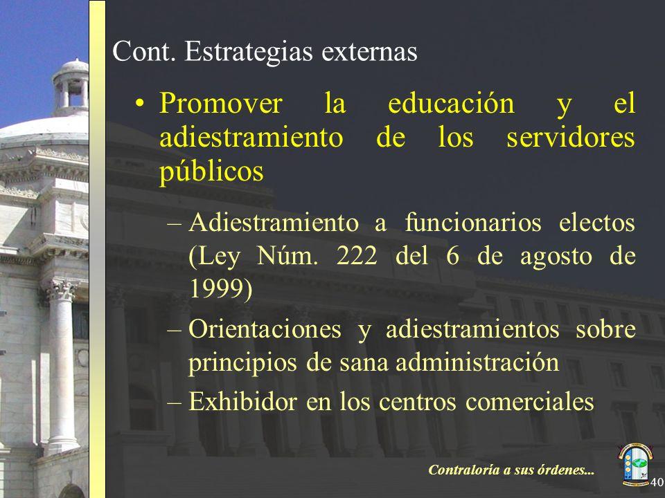 Contraloría a sus órdenes... 40 Cont. Estrategias externas Promover la educación y el adiestramiento de los servidores públicos –Adiestramiento a func