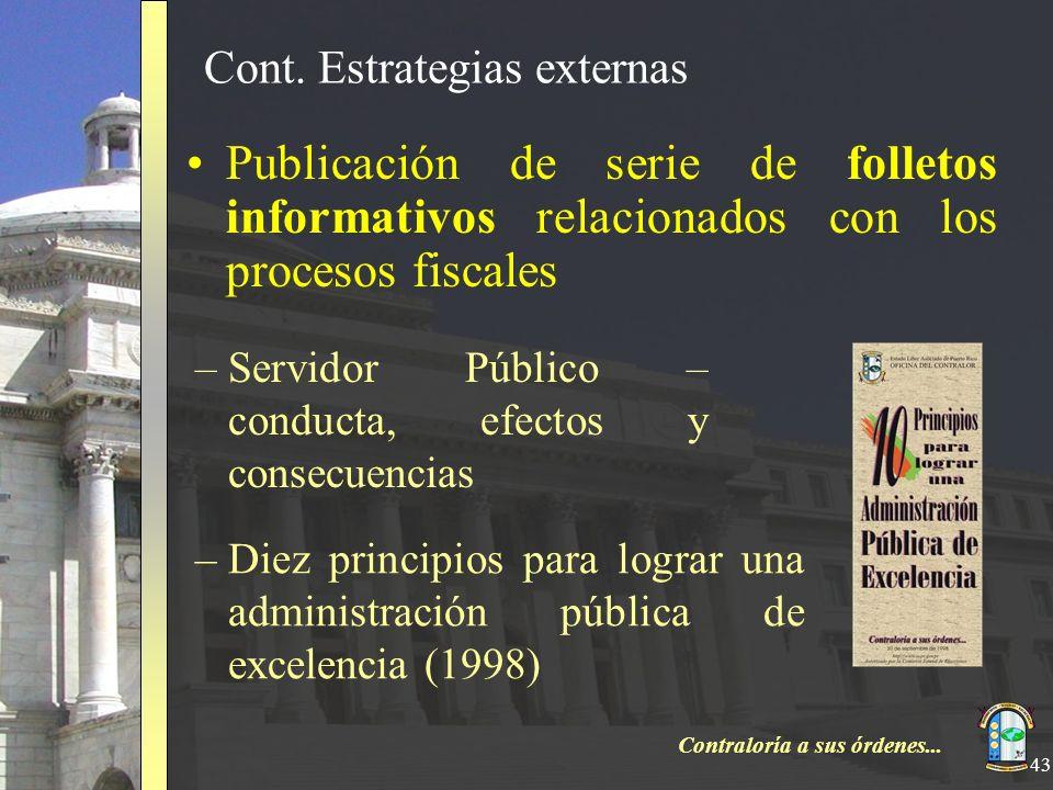 Contraloría a sus órdenes... 43 Cont. Estrategias externas Publicación de serie de folletos informativos relacionados con los procesos fiscales –Servi