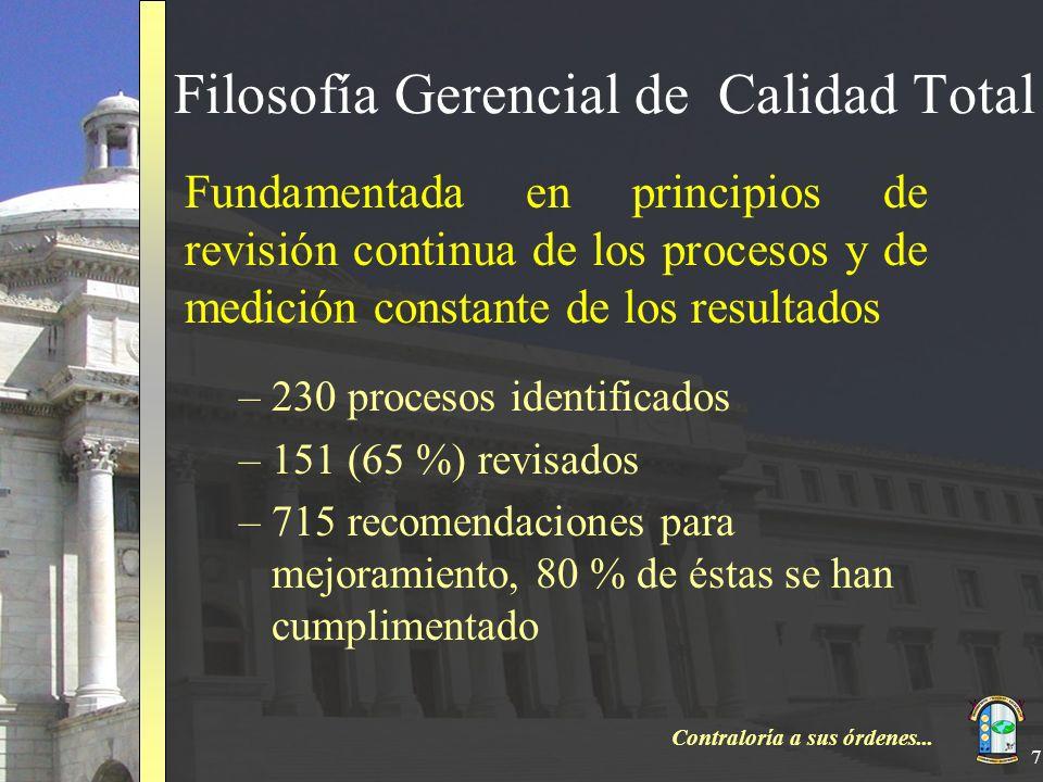 Contraloría a sus órdenes... 7 Filosofía Gerencial de Calidad Total Fundamentada en principios de revisión continua de los procesos y de medición cons