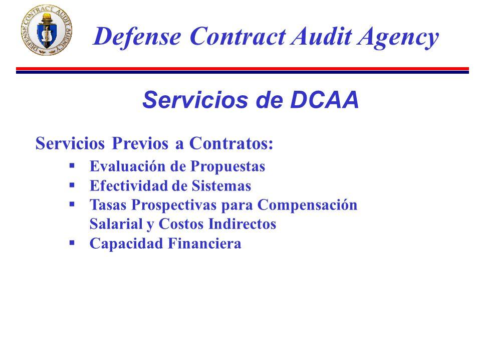 Servicios de DCAA Servicios Previos a Contratos: Evaluación de Propuestas Efectividad de Sistemas Tasas Prospectivas para Compensación Salarial y Costos Indirectos Capacidad Financiera Defense Contract Audit Agency