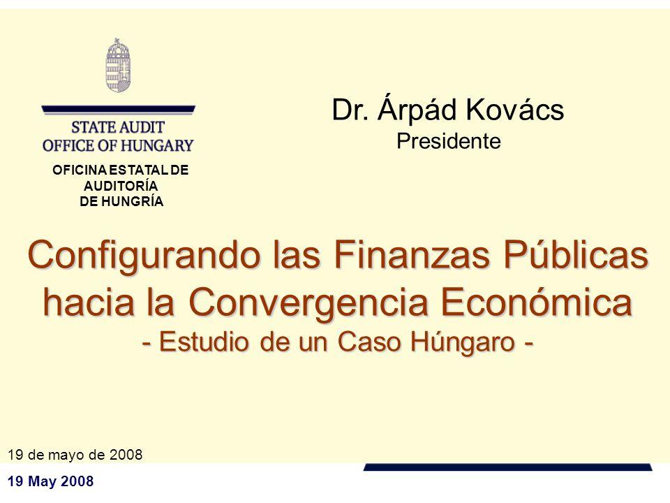 19 May 2008 Configurando las Finanzas Públicas hacia la Convergencia Económica - Estudio de un Caso Húngaro - Dr.