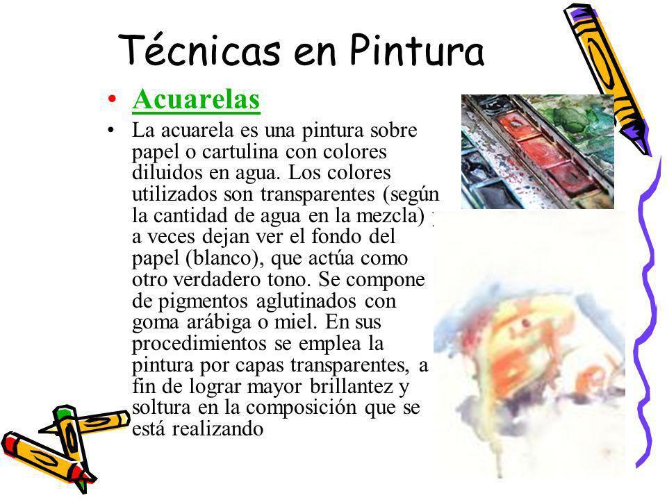 Técnicas en Pintura Acuarelas La acuarela es una pintura sobre papel o cartulina con colores diluidos en agua. Los colores utilizados son transparente