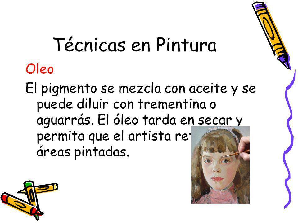 Técnicas en Pintura Oleo El pigmento se mezcla con aceite y se puede diluir con trementina o aguarrás. El óleo tarda en secar y permita que el artista
