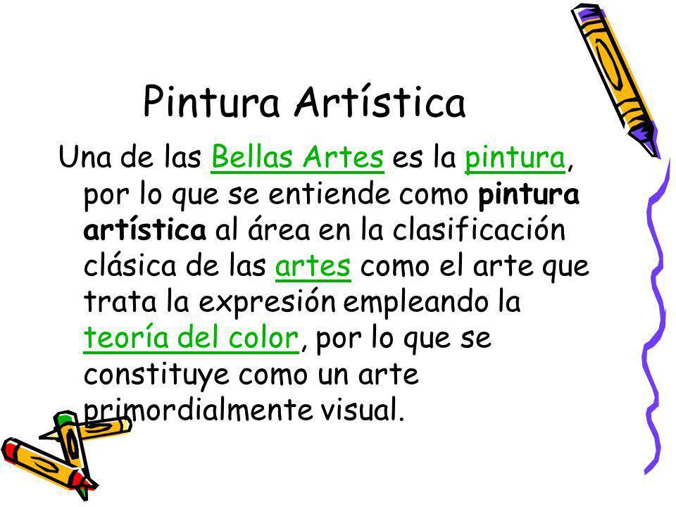 Pintura Artística Una de las Bellas Artes es la pintura, por lo que se entiende como pintura artística al área en la clasificación clásica de las artes como el arte que trata la expresión empleando la teoría del color, por lo que se constituye como un arte primordialmente visual.Bellas Artespinturaartes teoría del color