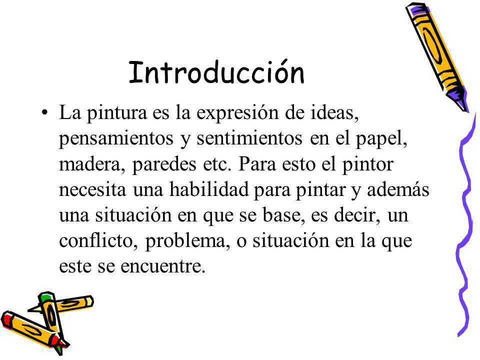 Introducción La pintura es la expresión de ideas, pensamientos y sentimientos en el papel, madera, paredes etc. Para esto el pintor necesita una habil