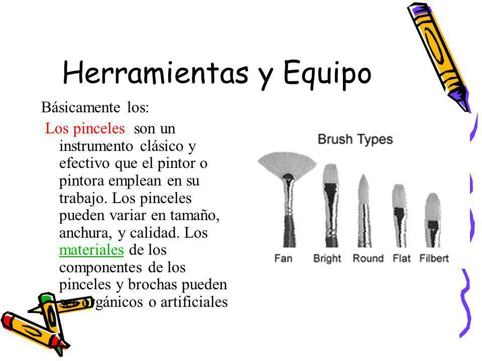 Herramientas y Equipo Básicamente los: Los pinceles son un instrumento clásico y efectivo que el pintor o pintora emplean en su trabajo. Los pinceles