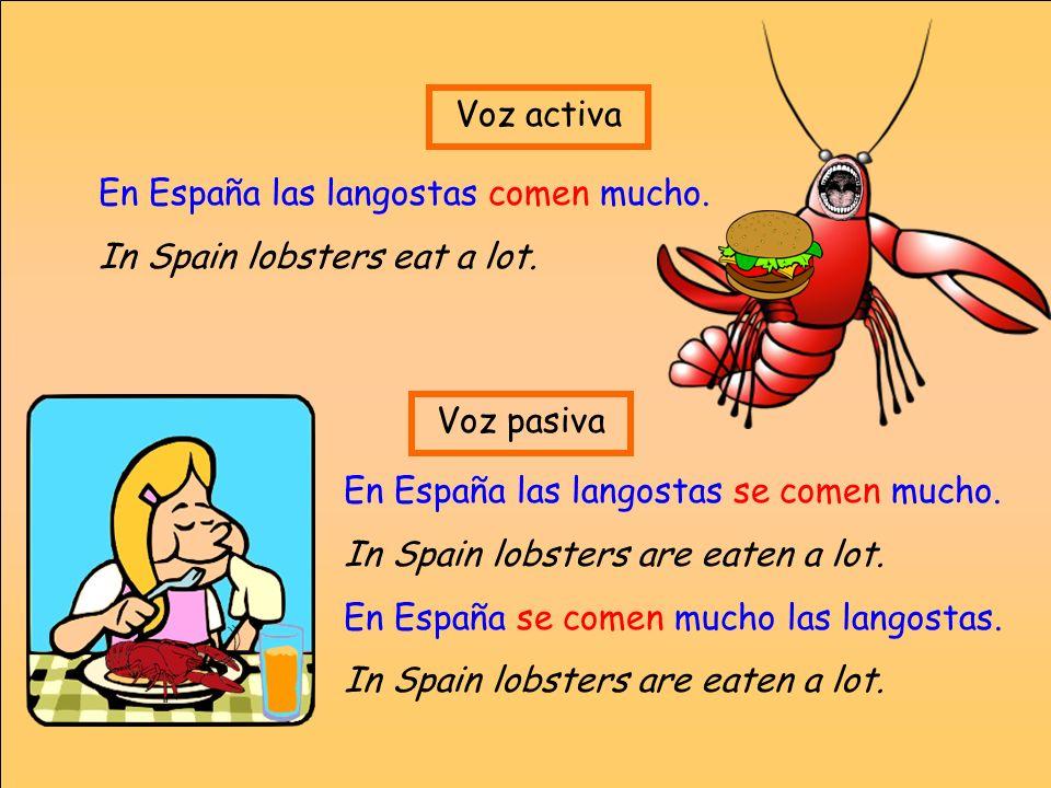 En España las langostas comen mucho. In Spain lobsters eat a lot. Voz activa Voz pasiva En España las langostas se comen mucho. In Spain lobsters are