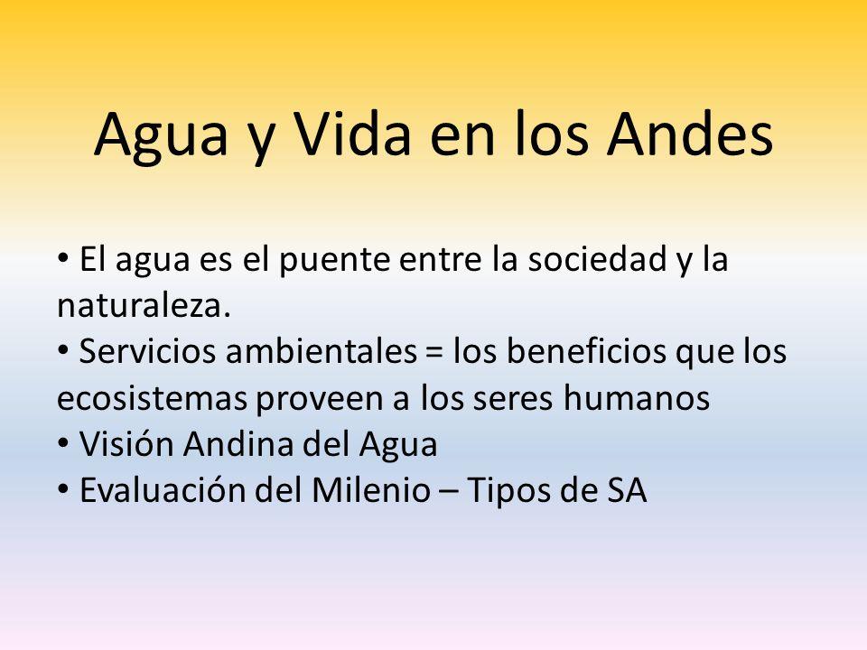 Agua y Vida en los Andes El agua es el puente entre la sociedad y la naturaleza.