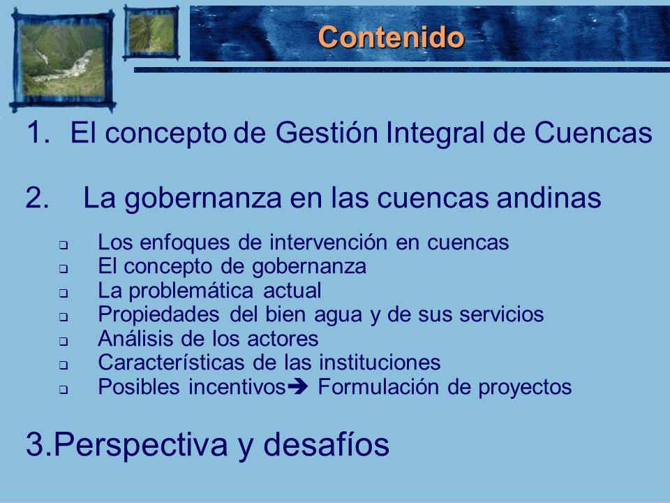 1. 1. El concepto de Gestión Integral de Cuencas 2. La gobernanza en las cuencas andinas Los enfoques de intervención en cuencas El concepto de gobern