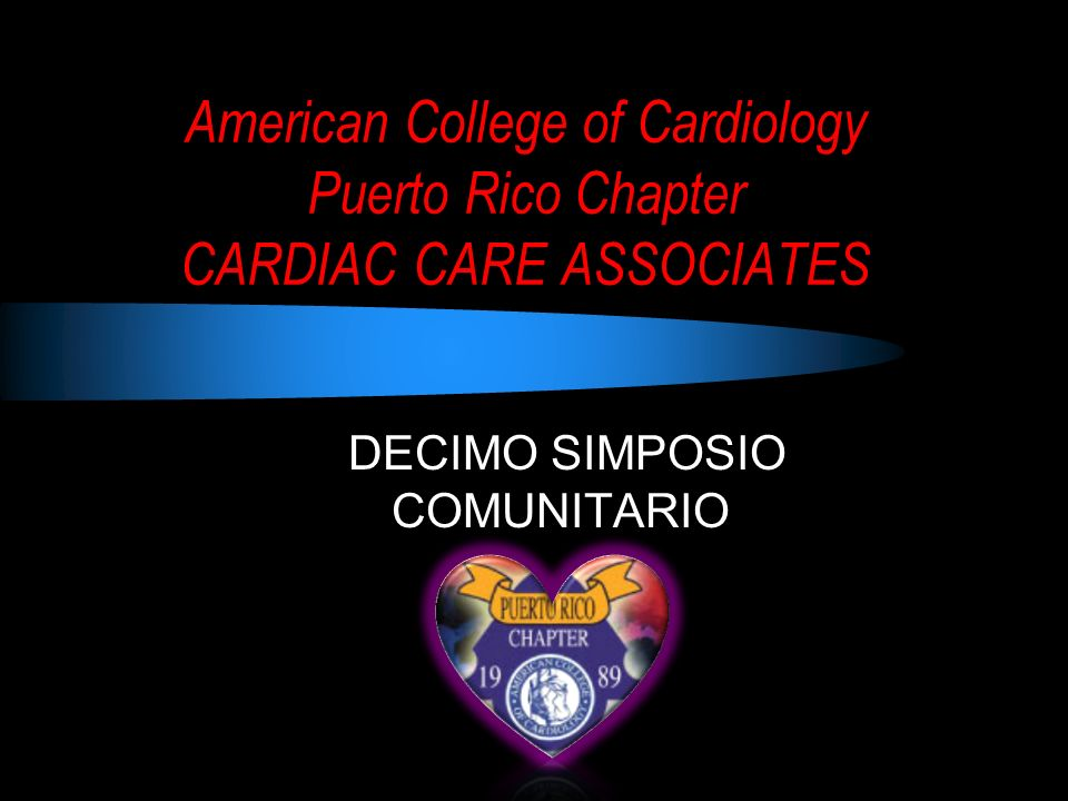 American College of Cardiology Puerto Rico Chapter CARDIAC CARE ASSOCIATES DECIMO SIMPOSIO COMUNITARIO