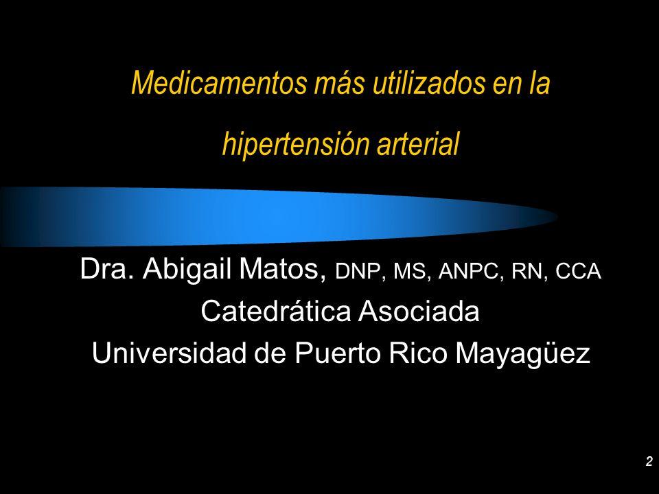 2 Medicamentos más utilizados en la hipertensión arterial Dra. Abigail Matos, DNP, MS, ANPC, RN, CCA Catedrática Asociada Universidad de Puerto Rico M