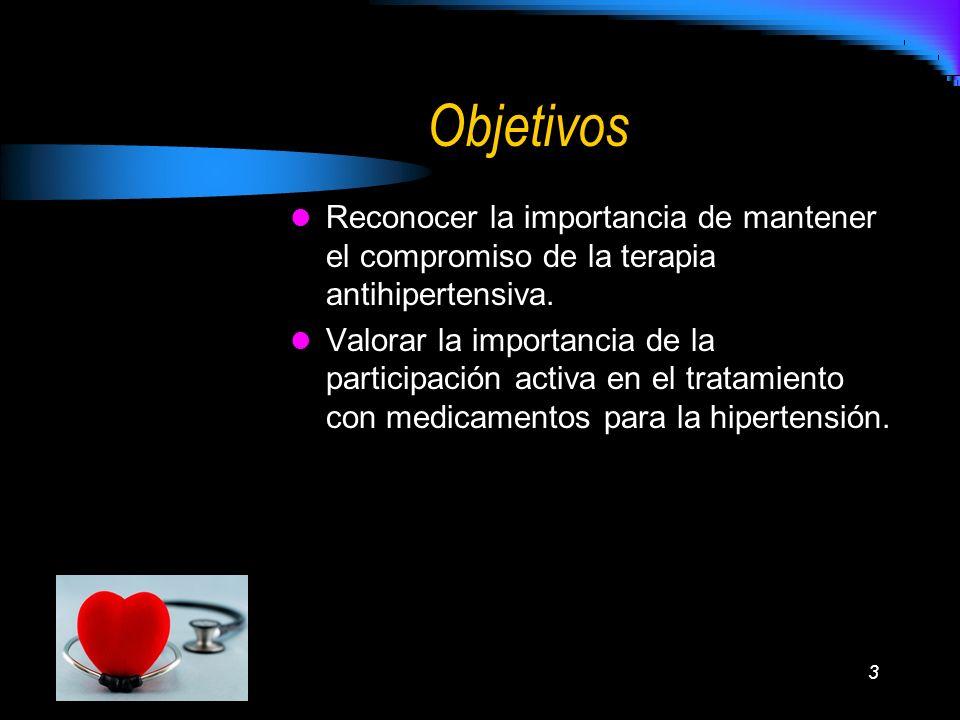 3 Objetivos Reconocer la importancia de mantener el compromiso de la terapia antihipertensiva. Valorar la importancia de la participación activa en el