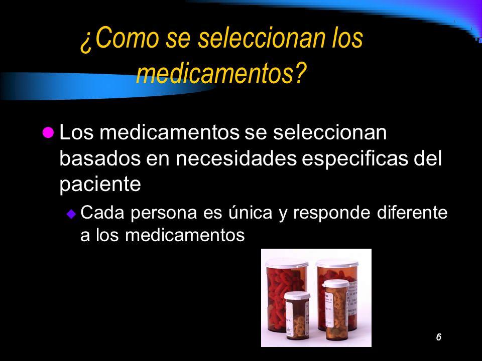 6 ¿Como se seleccionan los medicamentos? Los medicamentos se seleccionan basados en necesidades especificas del paciente Cada persona es única y respo