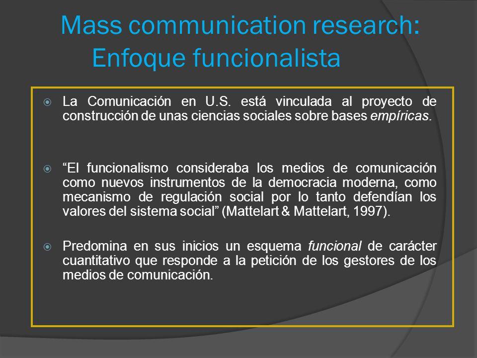 Mass communication research: Enfoque funcionalista La Comunicación en U.S. está vinculada al proyecto de construcción de unas ciencias sociales sobre