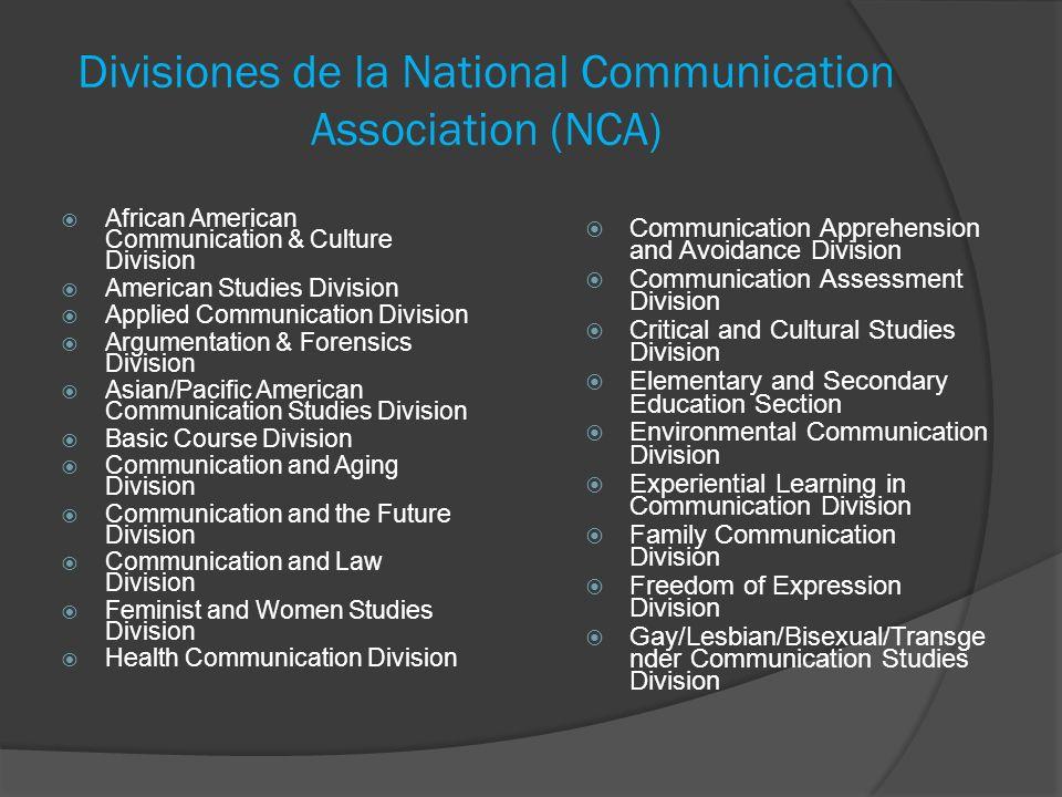 Divisiones de la National Communication Association (NCA) African American Communication & Culture Division American Studies Division Applied Communic