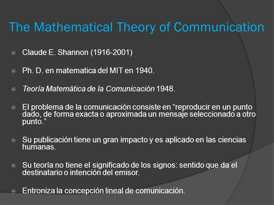 The Mathematical Theory of Communication Claude E. Shannon (1916-2001) Ph. D. en matematica del MIT en 1940. Teoría Matemática de la Comunicación 1948