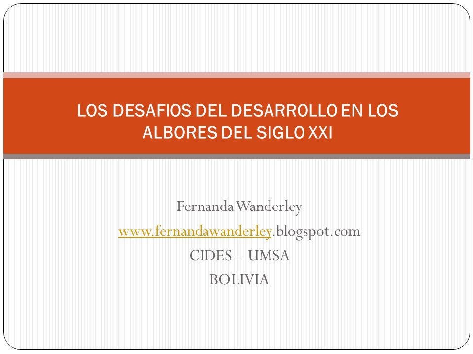 Fernanda Wanderley www.fernandawanderleywww.fernandawanderley.blogspot.com CIDES – UMSA BOLIVIA LOS DESAFIOS DEL DESARROLLO EN LOS ALBORES DEL SIGLO XXI