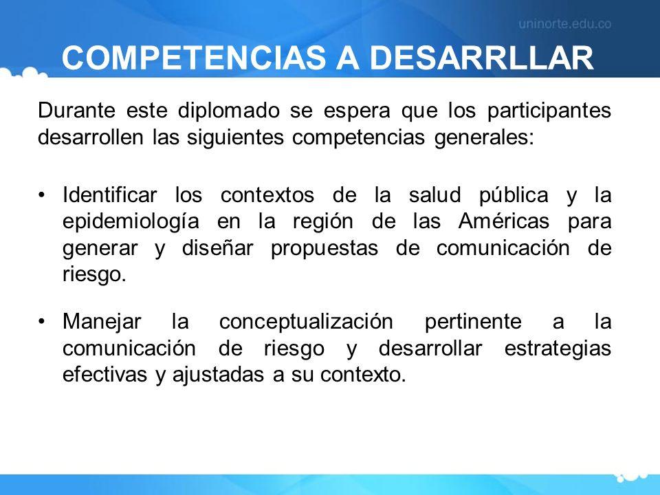 COMPETENCIAS A DESARRLLAR Durante este diplomado se espera que los participantes desarrollen las siguientes competencias generales: Identificar los co