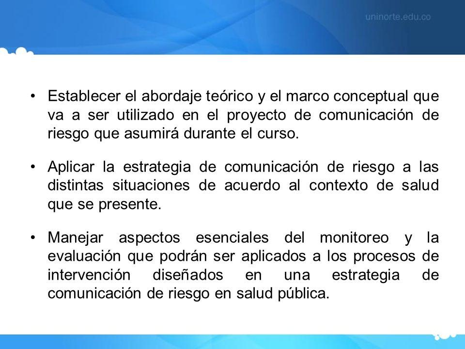 Establecer el abordaje teórico y el marco conceptual que va a ser utilizado en el proyecto de comunicación de riesgo que asumirá durante el curso. Apl