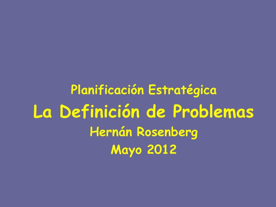 Planificación Estratégica La Definición de Problemas Hernán Rosenberg Mayo 2012