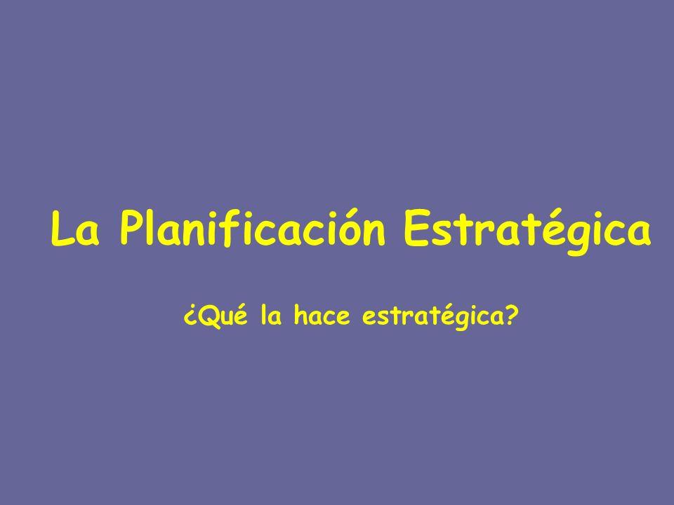 La Planificación Estratégica ¿Qué la hace estratégica?
