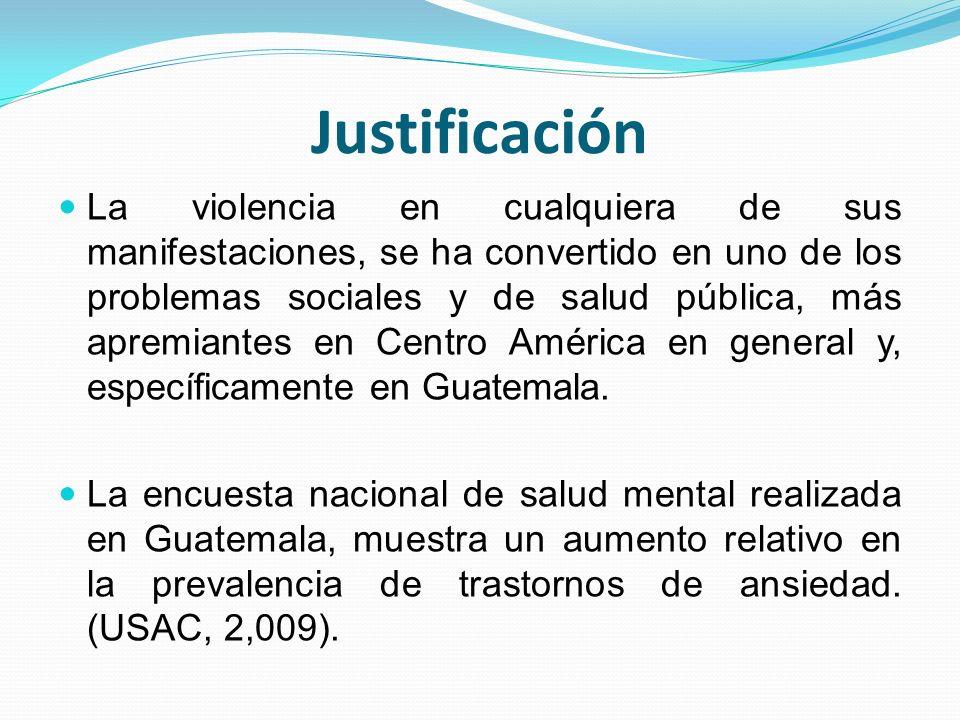 Justificación El Reporte Estadístico de la Violencia 2007, presenta a la ciudad de Guatemala como la más violenta de Latinoamérica con una tasa de homicidios de 108/ 100,00 habitantes.