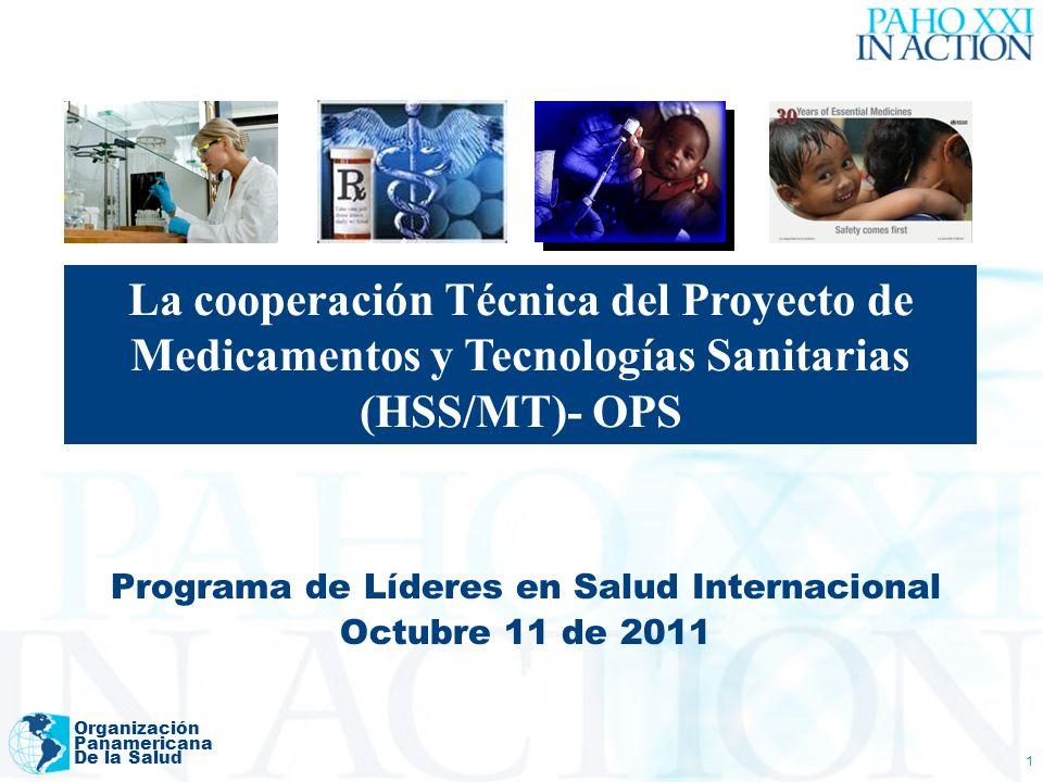 Organización Panamericana De la Salud 1 Programa de Líderes en Salud Internacional Octubre 11 de 2011 La cooperación Técnica del Proyecto de Medicamentos y Tecnologías Sanitarias (HSS/MT)- OPS
