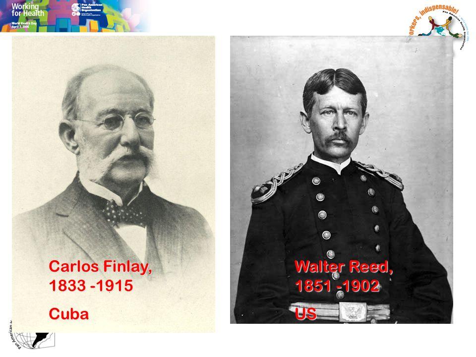 Carlos Finlay, 1833 -1915 Cuba Walter Reed, 1851 -1902 US