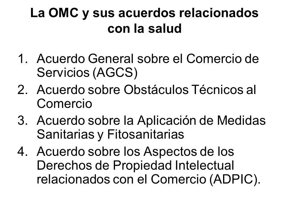 La OMC y sus acuerdos relacionados con la salud 1.Acuerdo General sobre el Comercio de Servicios (AGCS) 2.Acuerdo sobre Obstáculos Técnicos al Comerci