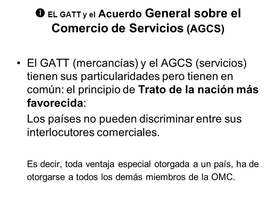 EL GATT y el Acuerdo General sobre el Comercio de Servicios (AGCS) El GATT (mercancías) y el AGCS (servicios) tienen sus particularidades pero tienen