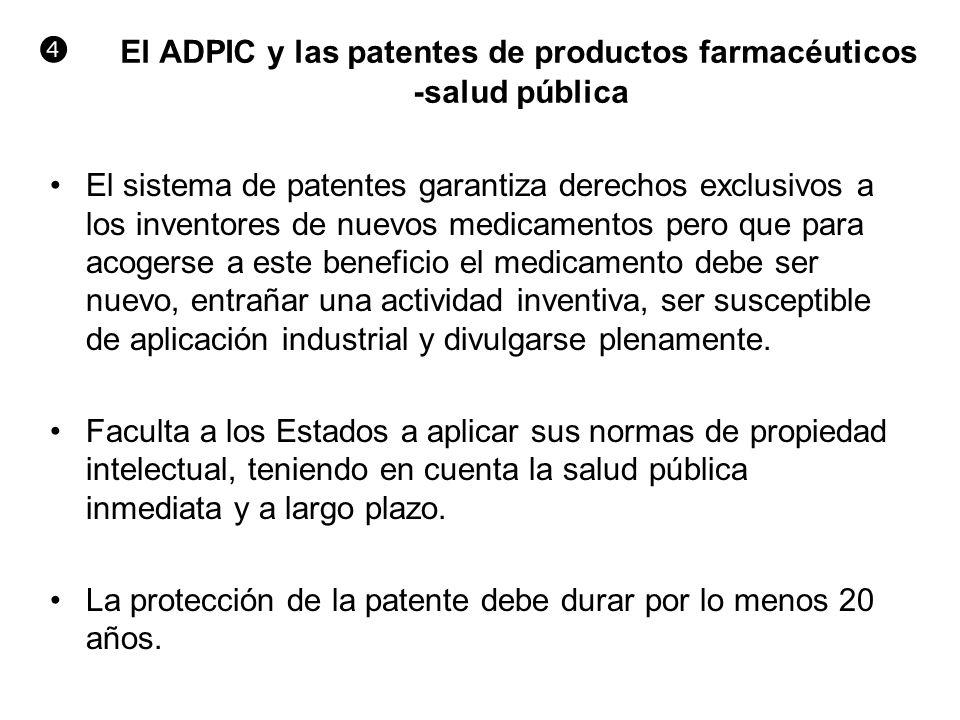 El ADPIC y las patentes de productos farmacéuticos -salud pública El sistema de patentes garantiza derechos exclusivos a los inventores de nuevos medi