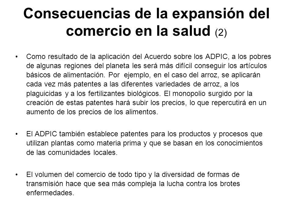 Consecuencias de la expansión del comercio en la salud (2) Como resultado de la aplicación del Acuerdo sobre los ADPIC, a los pobres de algunas region