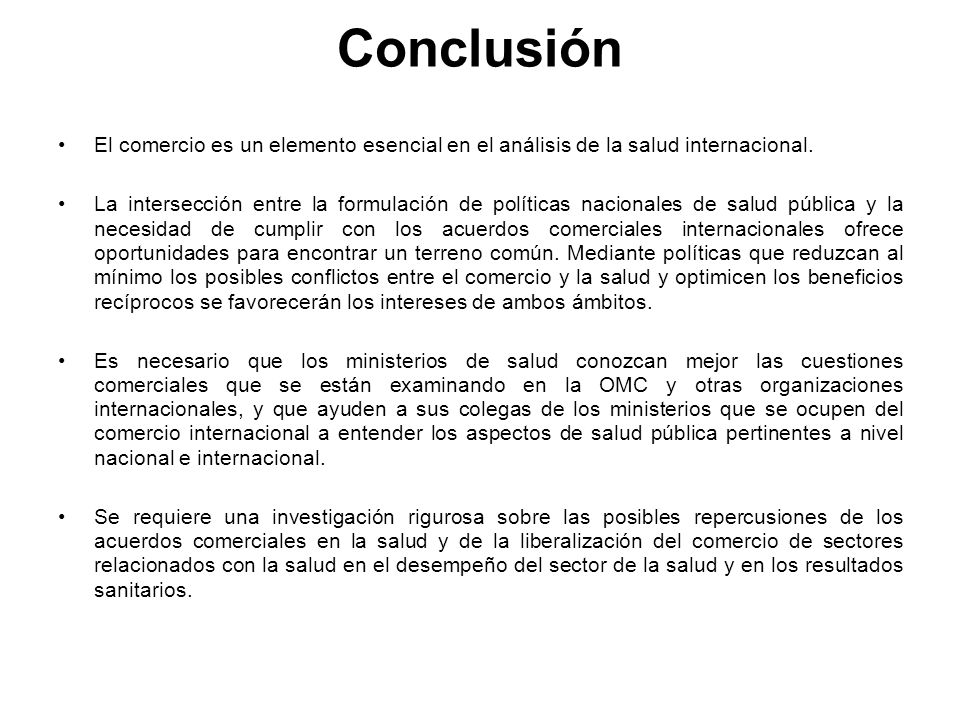 Conclusión El comercio es un elemento esencial en el análisis de la salud internacional. La intersección entre la formulación de políticas nacionales