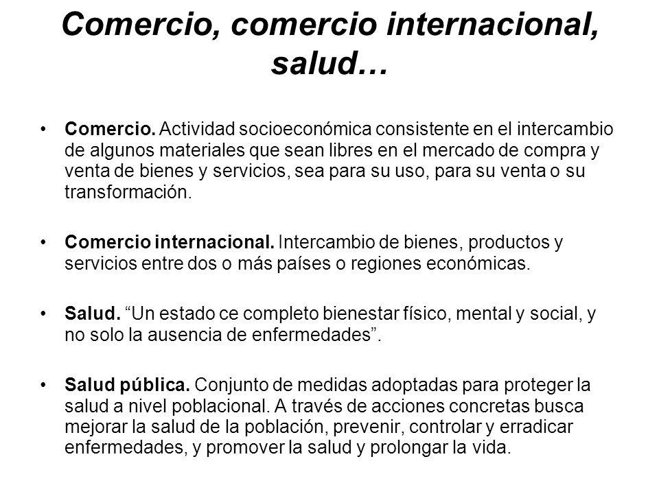 Comercio, comercio internacional, salud… Comercio. Actividad socioeconómica consistente en el intercambio de algunos materiales que sean libres en el