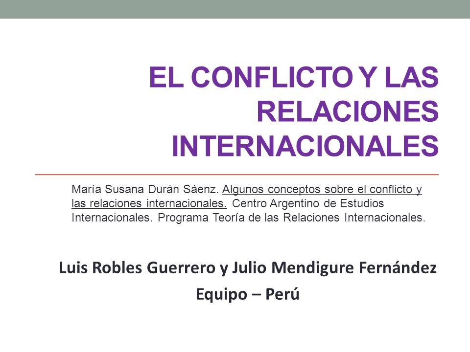 EL CONFLICTO Y LAS RELACIONES INTERNACIONALES María Susana Durán Sáenz. Algunos conceptos sobre el conflicto y las relaciones internacionales. Centro