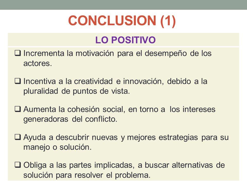 CONCLUSION (1) LO POSITIVO Incrementa la motivación para el desempeño de los actores. Incentiva a la creatividad e innovación, debido a la pluralidad