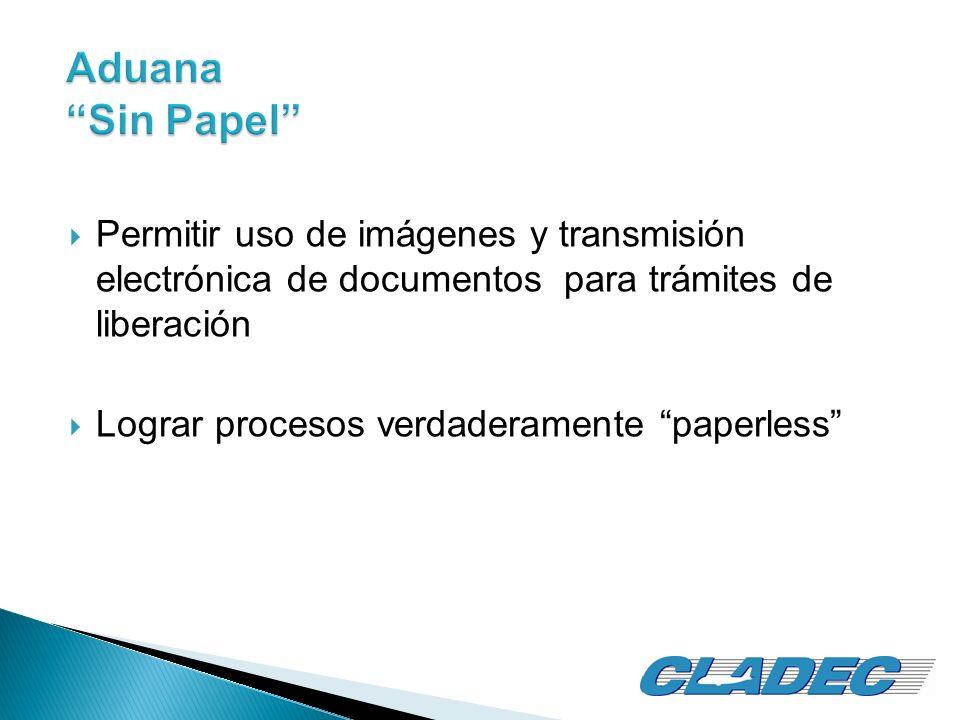 Aduana Sin Papel Permitir uso de imágenes y transmisión electrónica de documentos para trámites de liberación Lograr procesos verdaderamente paperless
