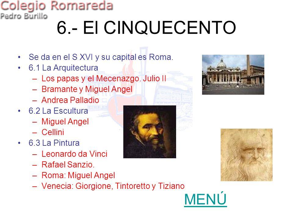 6.- El CINQUECENTO Se da en el S XVI y su capital es Roma. 6.1 La Arquitectura –Los papas y el Mecenazgo. Julio II –Bramante y Miguel Angel –Andrea Pa