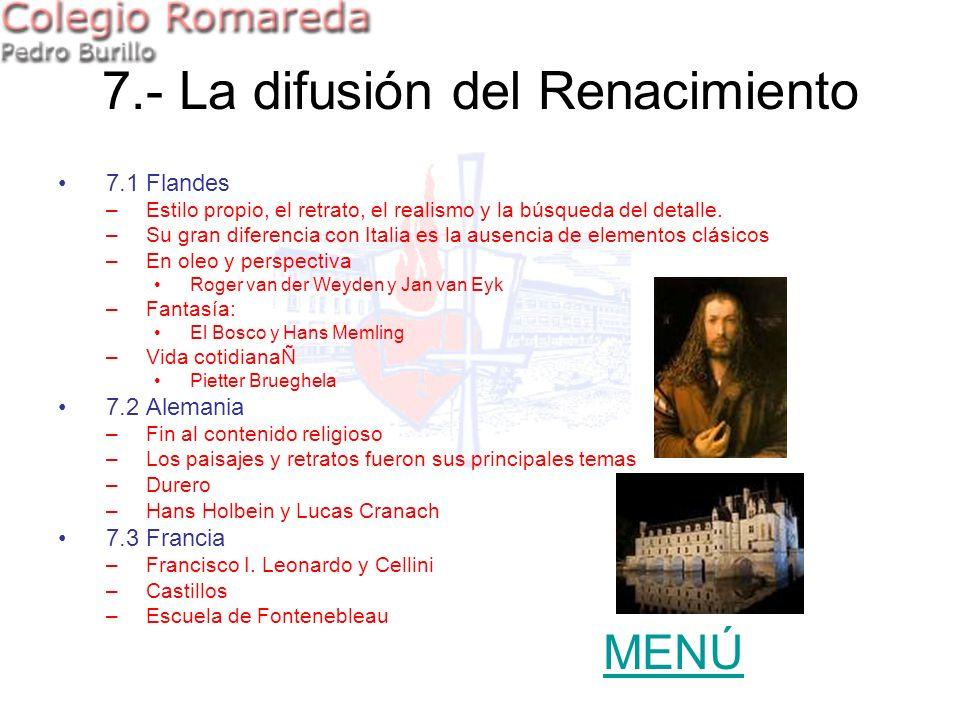 7.- La difusión del Renacimiento 7.1 Flandes –Estilo propio, el retrato, el realismo y la búsqueda del detalle. –Su gran diferencia con Italia es la a