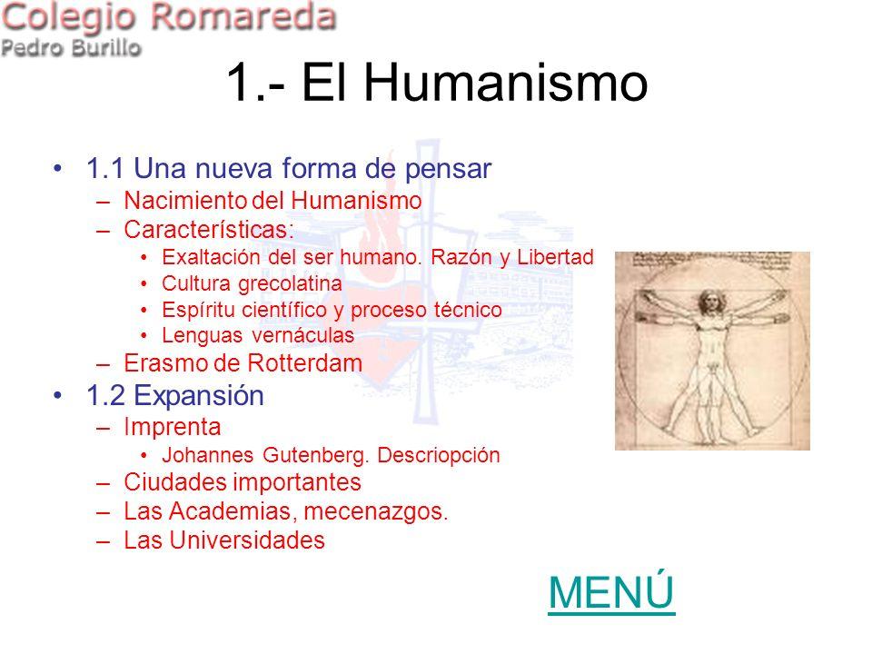 1.- El Humanismo 1.1 Una nueva forma de pensar –Nacimiento del Humanismo –Características: Exaltación del ser humano. Razón y Libertad Cultura grecola