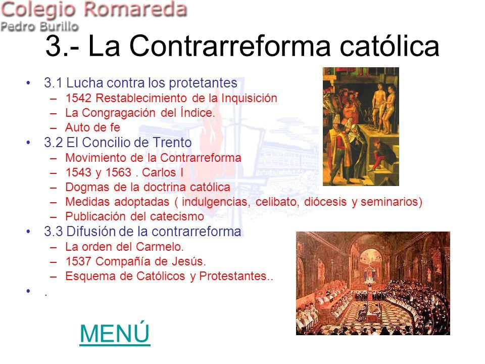 3.1 Lucha contra los protetantes –1542 Restablecimiento de la Inquisición –La Congragación del Índice. –Auto de fe 3.2 El Concilio de Trento –Movimien