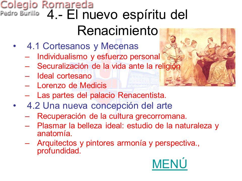 4.- El nuevo espíritu del Renacimiento 4.1 Cortesanos y Mecenas –Individualismo y esfuerzo personal –Securalización de la vida ante la religión –Ideal