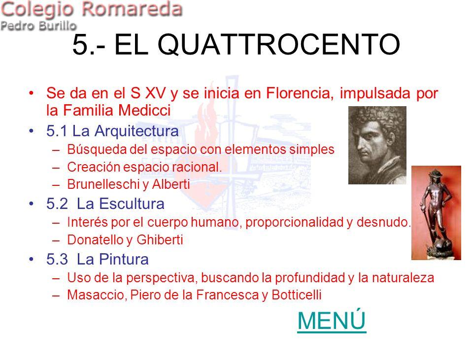 5.- EL QUATTROCENTO Se da en el S XV y se inicia en Florencia, impulsada por la Familia Medicci 5.1 La Arquitectura –Búsqueda del espacio con elemento