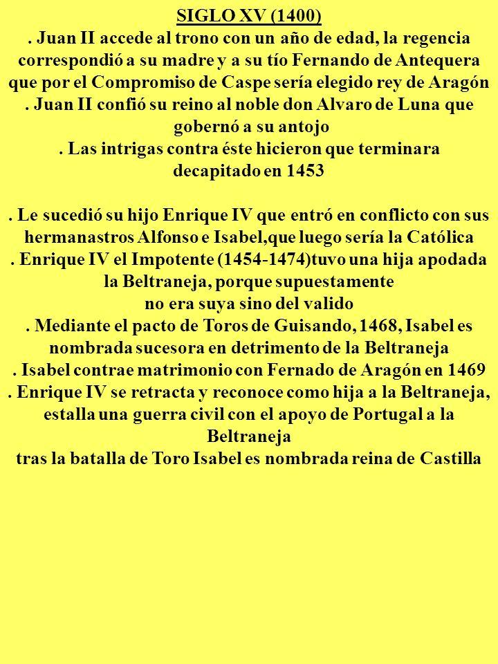 SIGLO XV (1400). Juan II accede al trono con un año de edad, la regencia correspondió a su madre y a su tío Fernando de Antequera que por el Compromis