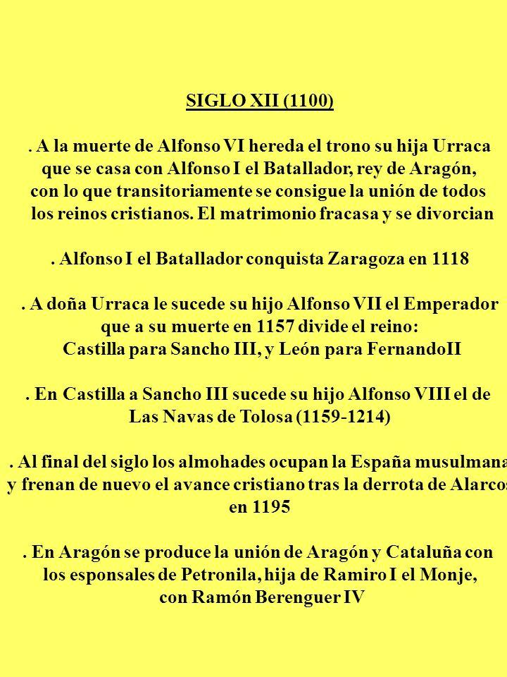 SIGLO XII (1100). A la muerte de Alfonso VI hereda el trono su hija Urraca que se casa con Alfonso I el Batallador, rey de Aragón, con lo que transito