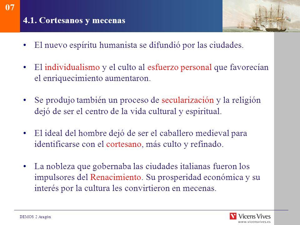 DEMOS 2 Aragón 4.1. Cortesanos y mecenas El nuevo espíritu humanista se difundió por las ciudades. El individualismo y el culto al esfuerzo personal q
